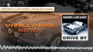 Danceboy vs Cary August - Drive By (Vanilla Kiss Remix Radio Edit)