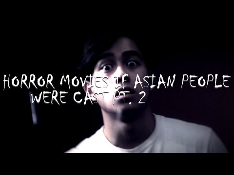 Horror Movies if Asian People Were Cast Pt. 2