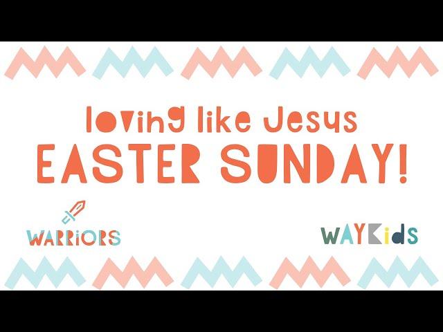 Warriors: Loving Like Jesus | Easter Sunday | April 12