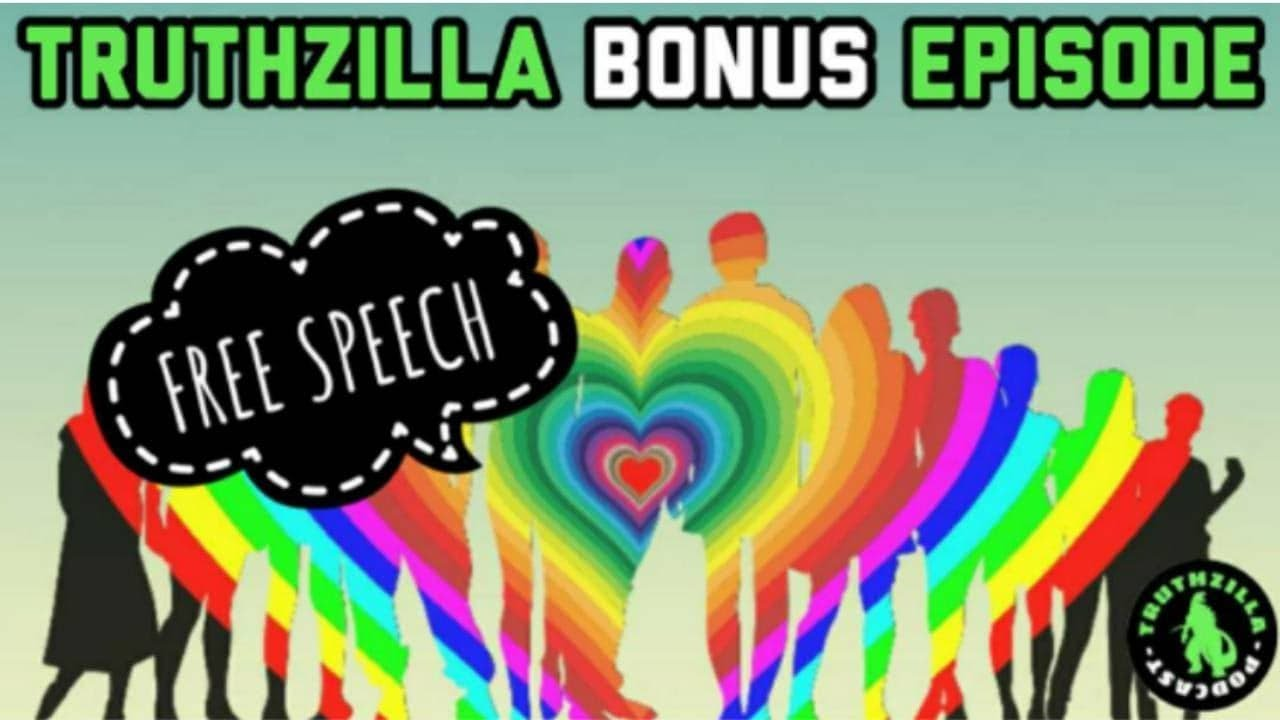 Truthzilla Bonus #22 - Free Speech