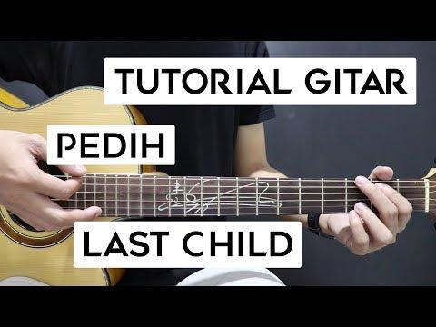 (Tutorial Gitar) LAST CHILD - Pedih | Lengkap Dan Mudah