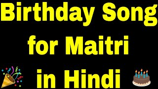 Birthday Song for maitri - Happy Birthday maitri Song