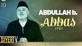 Abdullah b. Abbas (ra) | Şerafeddin Kalay (10. Ders)