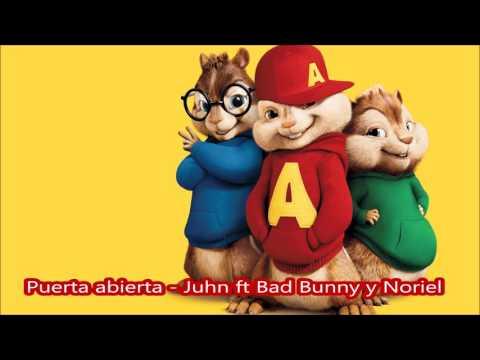 Puerta abierta Juhn ft Bad Bunny y Noriel - Alvin y las ardillas