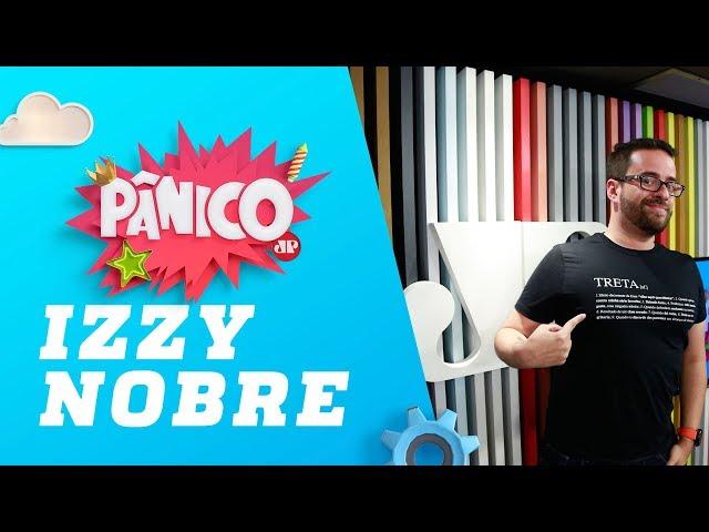 Izzy Nobre - Pânico - 22/02/19