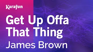 Karaoke Get Up Offa That Thing - James Brown *