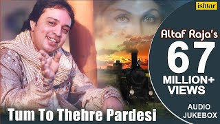 Gambar cover Tum To Thehre Pardesi - Altaf Raja | Best Hindi Romantic Songs | AUDIO JUKEBOX | Hindi Album Songs