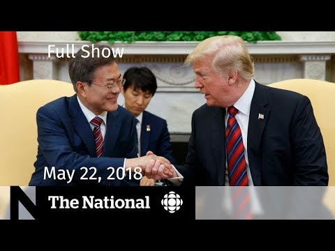 The National for Tuesday May 22, 2018 — Trump, Pipeline, Manchester Anniversary