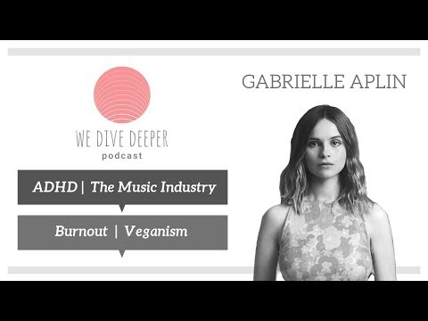 Download We Dive Deeper Podcast: GABRIELLE APLIN - Burnout, Veganism & Living With ADHD Mp4 baru