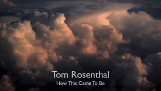 Tom Rosenthal - How This Came To Be