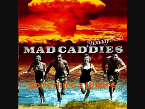 Mad Caddies - Something's Wrong At The Playground