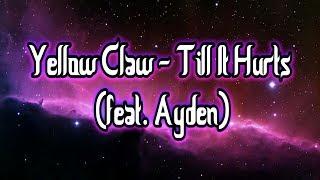 Yellow Claw - Till It Hurts Lyrics feat  Ayden