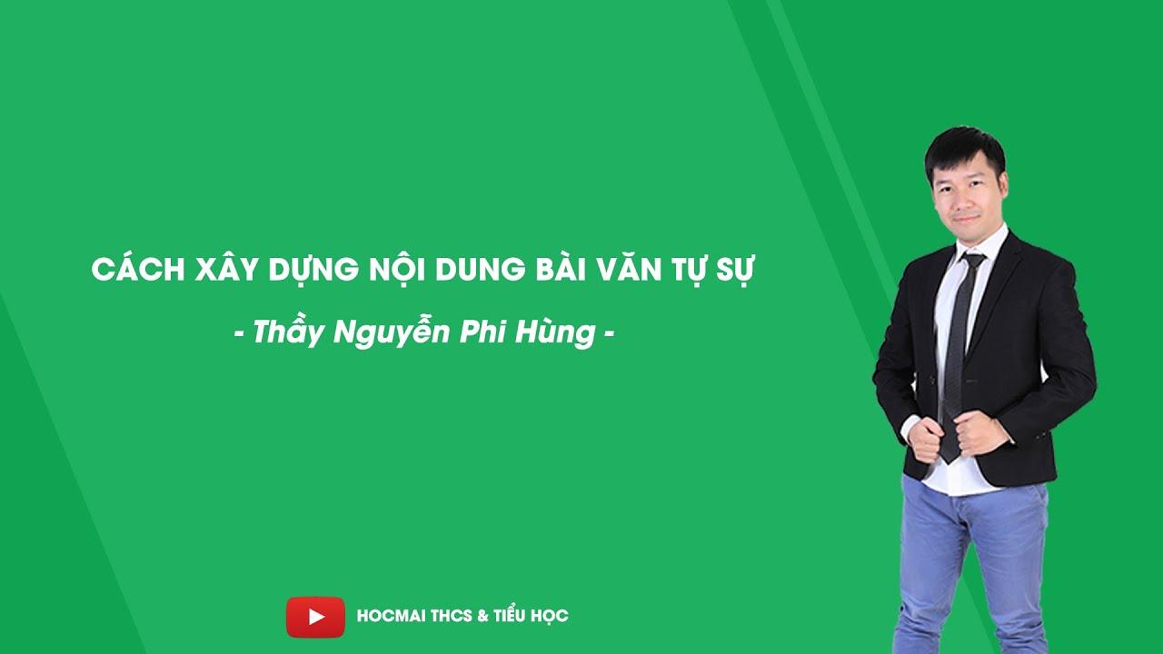 Để làm bài văn tự sự hay – Ngữ văn 6 – Thầy Nguyễn Phi Hùng – HOCMAI