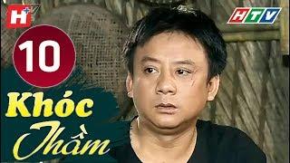 Khóc Thầm - Tập 10 | HTV Phim Tình Cảm Việt Nam Hay Nhất 2019