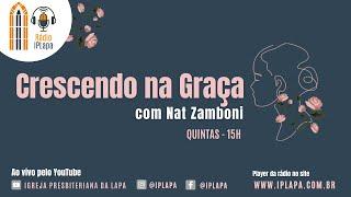 Programa Crescendo na Graça com Nat Zamboni #16 | 27 de Maio de 2021 - 15H