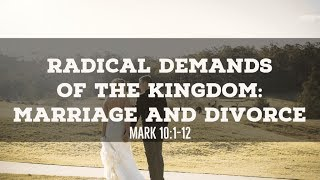 Radical Demand of the Kingdom: Marriage and Divorce | Mark 10:1-12 - Paul Sanchez