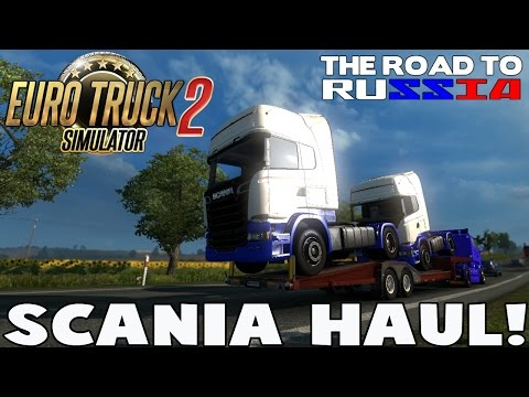 ETS2 - SCANIA HAUL! (The Road to Russia)