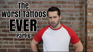 The Worst Tattoos Ever Pt 6