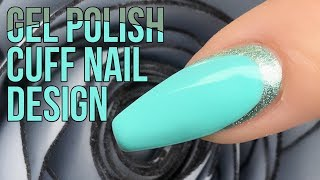 How To Create a Cuff Nail Design with Gel Polish - Quick and Easy Tutorial