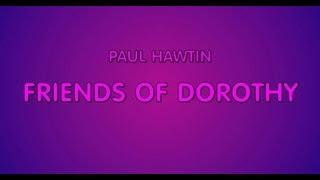 FRIEND OF DOROTHY - PAUL HAWTIN