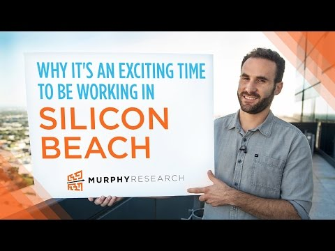 Why It's An Exciting Time to Be Working in Silicon Beach | Murphy Research