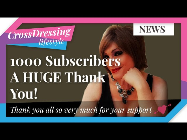 1000 subscribers a quick THANK YOU to one and ALL | Crossdressing Lifestyle