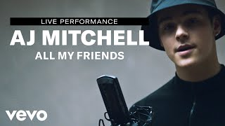 Смотреть клип Aj Mitchell - All My Friends | Live