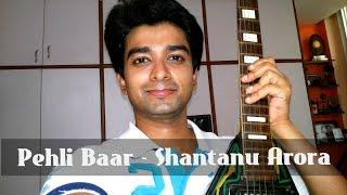 Pehli Baar - Dil Dhadakne Do [Cover] | Shantanu Arora