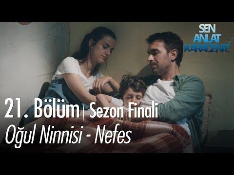 Oğul Ninnisi - Nefes - Sen Anlat Karadeniz 21. Bölüm | Sezon Finali