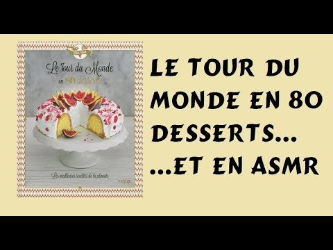 ASMR français - Le tour du monde en 80 desserts !