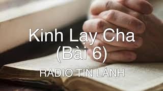Kinh Lạy Cha (Bài 6) - Phát Thanh Tin Lành