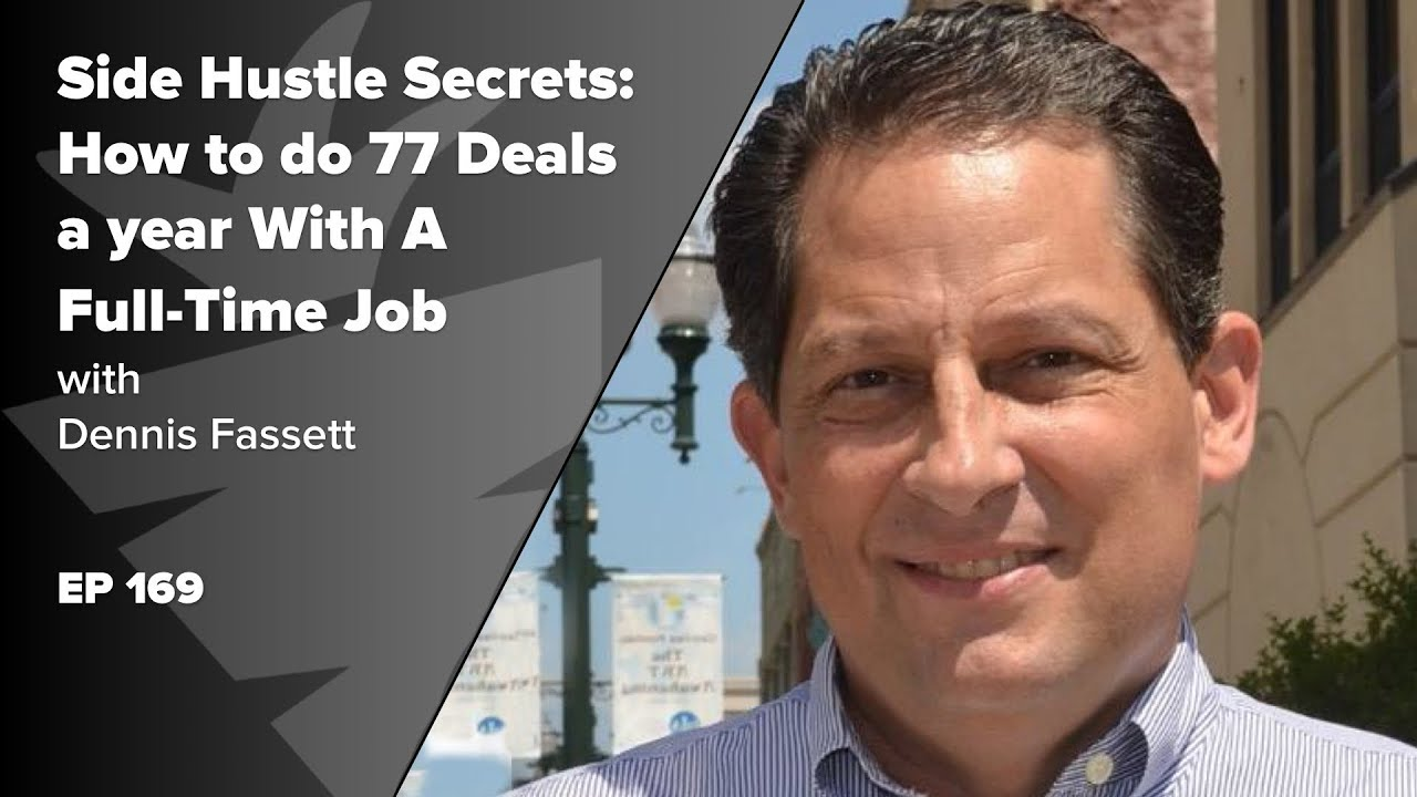 Side Hustle Secrets: How to do 77 Deals a year With A Full-Time Job w/ Dennis Fassett