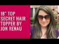"""Top Style (was Top Secret!) by Jon Renau Review: 18"""" Synthetic Topper, 10H16"""