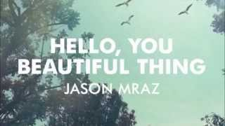 Jason Mraz Hello, You Beautiful Thing It 39 s Gonna Be A Good Day with lyrics HD.mp3