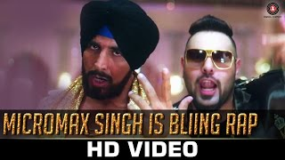 Micromax Singh is Bliing Rap - King Ki Ring | Akshay Kumar | Badshah