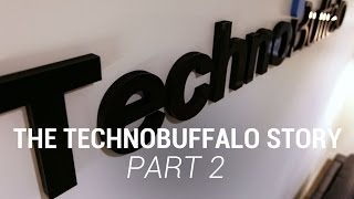 The TechnoBuffalo Story Part 2
