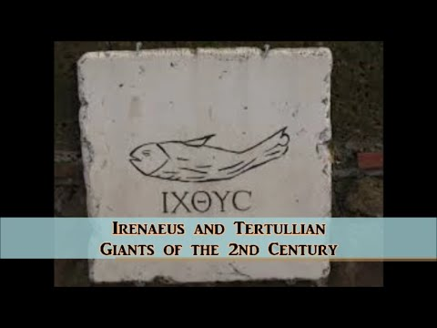 Church Fathers: #4 Irenaeus & Tertullian--2nd Century Giants