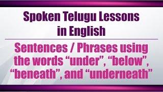 "74-Spoken Telugu (Advanced Level) - Sentences using ""under"", ""below"", ""beneath"" & ""underneath"""
