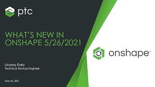 What's New in Onshape Webinar - May 2021