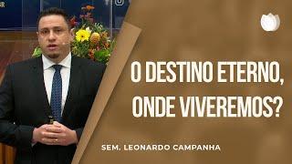 O Destino Eterno, Onde Viveremos?   EBD   Rev. Leonardo Campanha