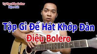 Mẹo Nhỏ Để Tập Hát Khớp Với Đàn Guitar Điệu Bolero Khi Tự Học
