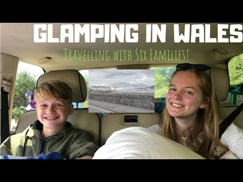 TRAVELLING TO ANGLESEY WALES || Glamping With Six Families (Day 1)
