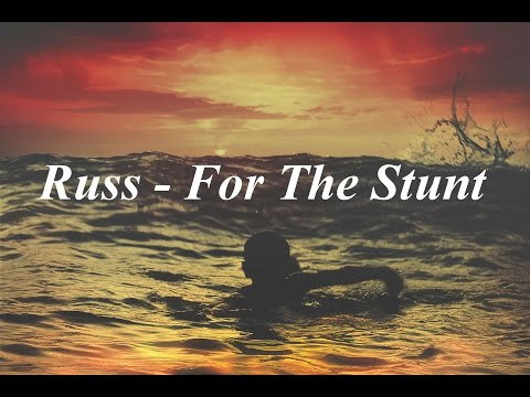 Russ - For The Stunt Lyrics