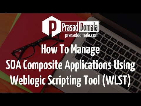 How to manage SOA Composite Applications using Weblogic Scripting Tool - WLST