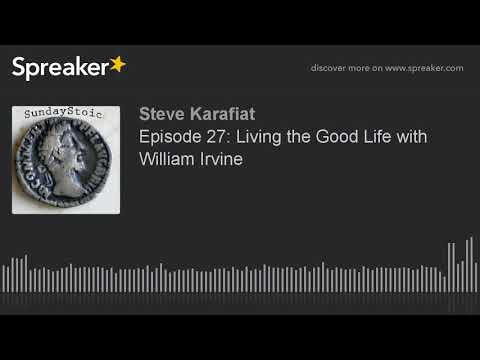 Episode 27: Living the Good Life with William Irvine