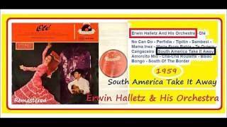Erwin Halletz & His Orchestra - South America Take It Away