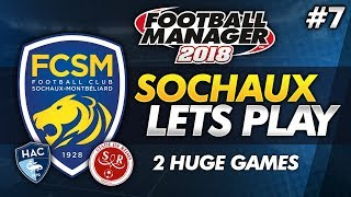 FC Sochaux - Episode 7: 2 HUGE GAMES! #FM18 | Football Manager 2018 Lets Play