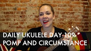 Pomp and Circumstance : Daily Ukulele DAY 109