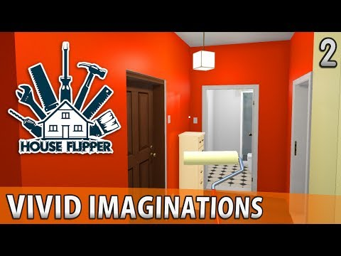 HOUSE FLIPPER | Vivid Imaginations | Episode 2