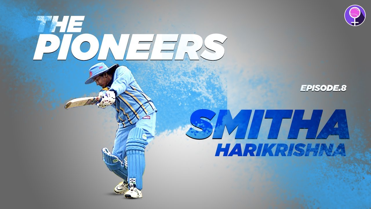 Ep.8 ft. Smitha Harikrishna | Former India Cricketer | The Pioneers